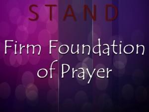 Praise Fellowship Church » Firm Foundation of Prayer